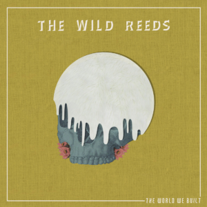 The Wild Reeds - The World We Built cover