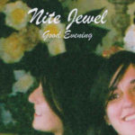 Nite Jewel 'Good Evening'