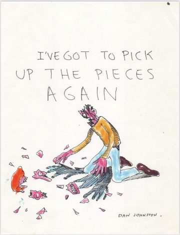Daniel Johnston, I've Got to Pick Up the Pieces Again, 1970s – 80s. Marker and ball point pen on paper. 8.5 x 11 in. Courtesy of Ro2 Art.